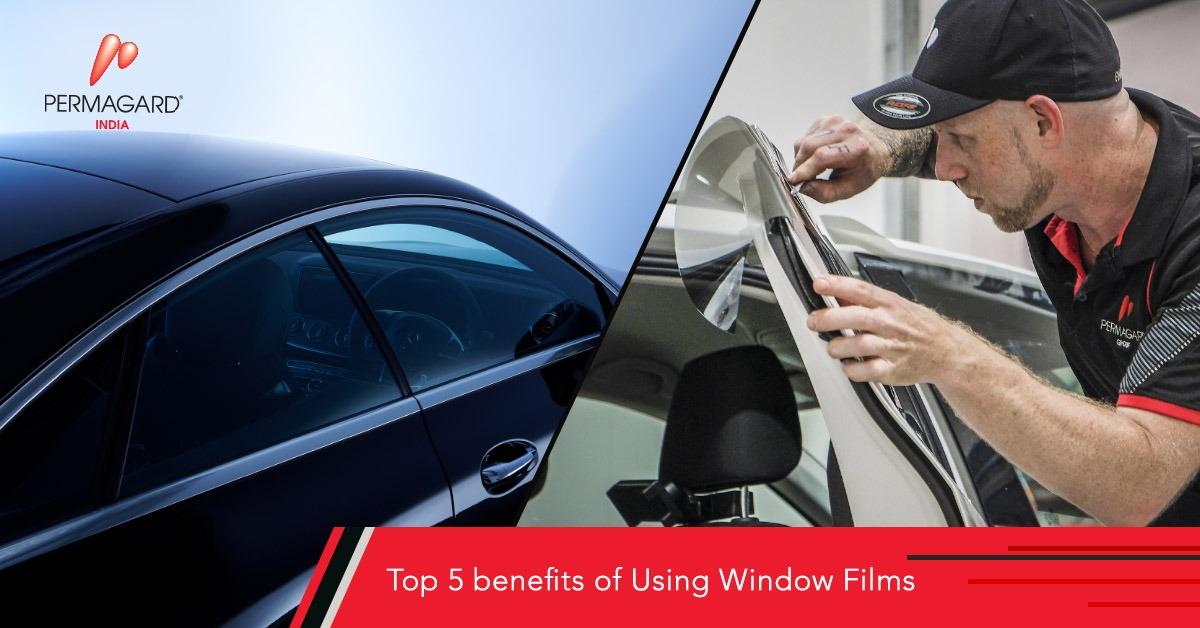 top 5 benefits of using window films